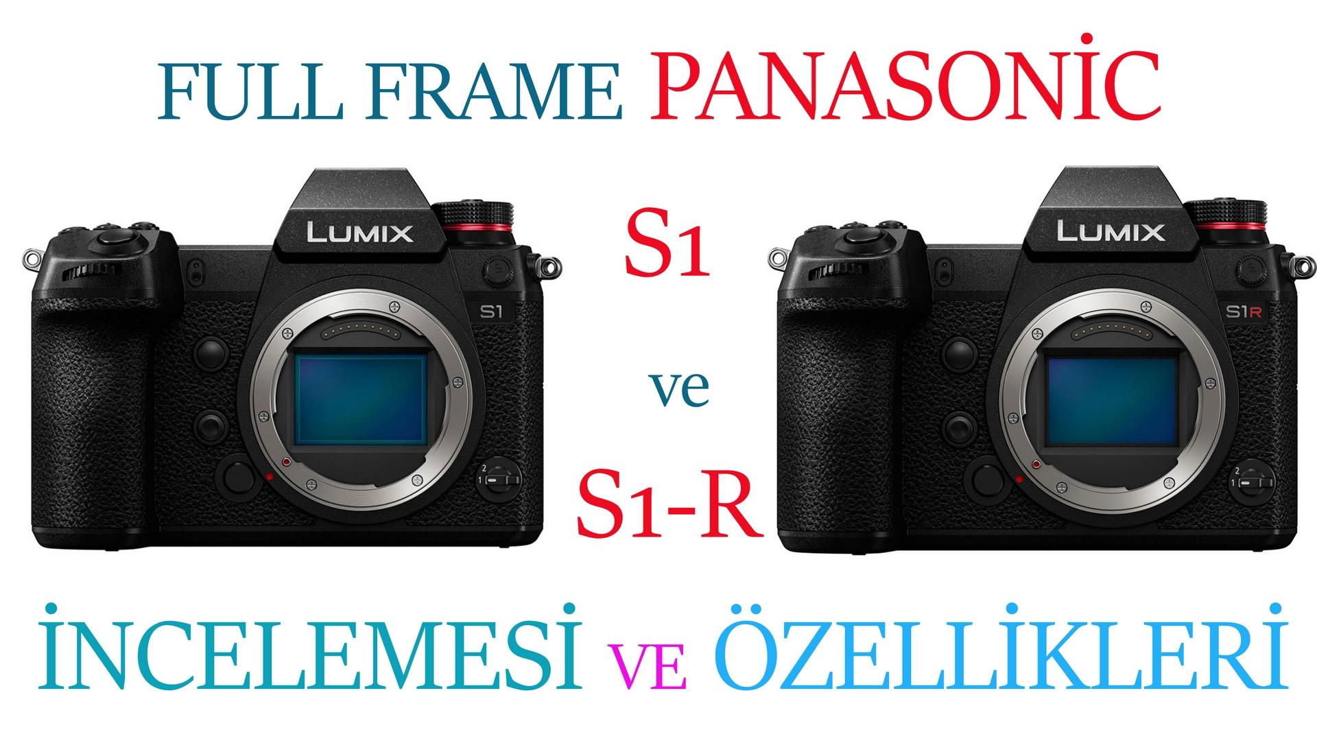 Aynasız Full Frame Panasonic S1 ve S1-R İNCELEMESİ ve Özellikleri